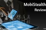MobiStealth  Review – Checking Out the New Version